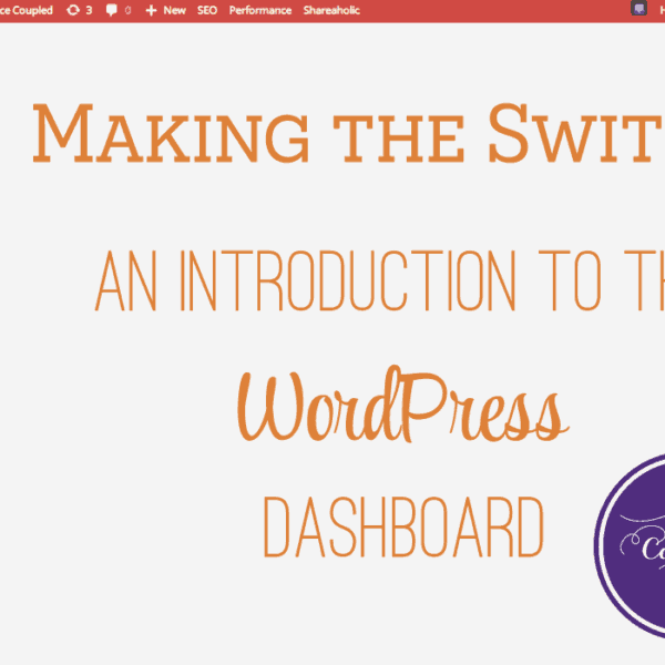 Making the Switch: An introduction to the WordPress Dashboard | oncecoupled.com