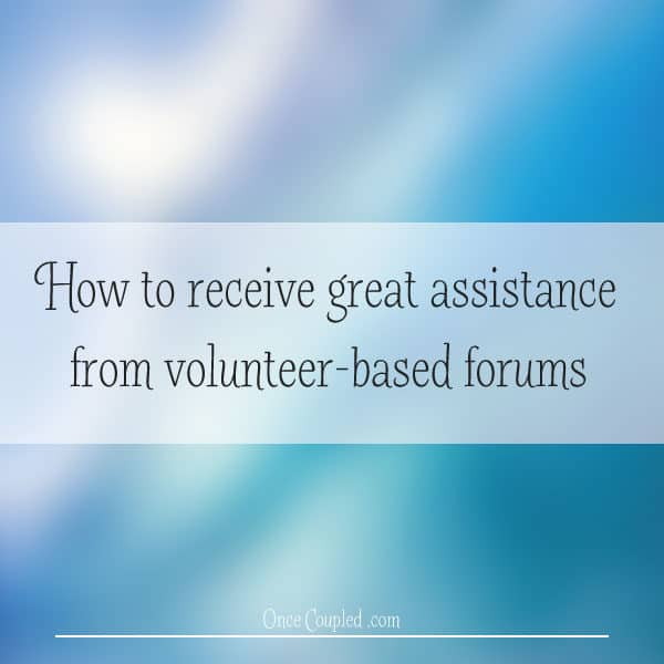 How to receive great assistance from volunteer-based forums