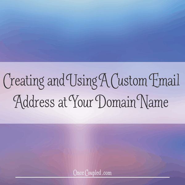 Creating and Using An Email Address at Your Domain Name | oncecoupled.com