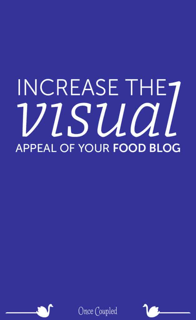 increase the visual appeal of your food blog p