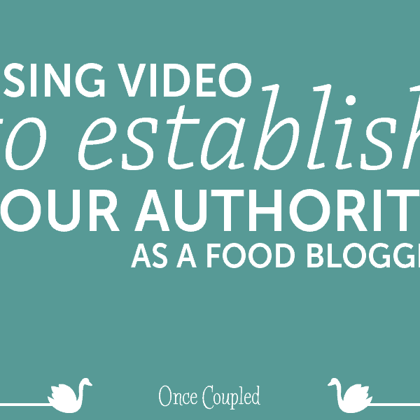 Using video to establish your authority as a food blogger