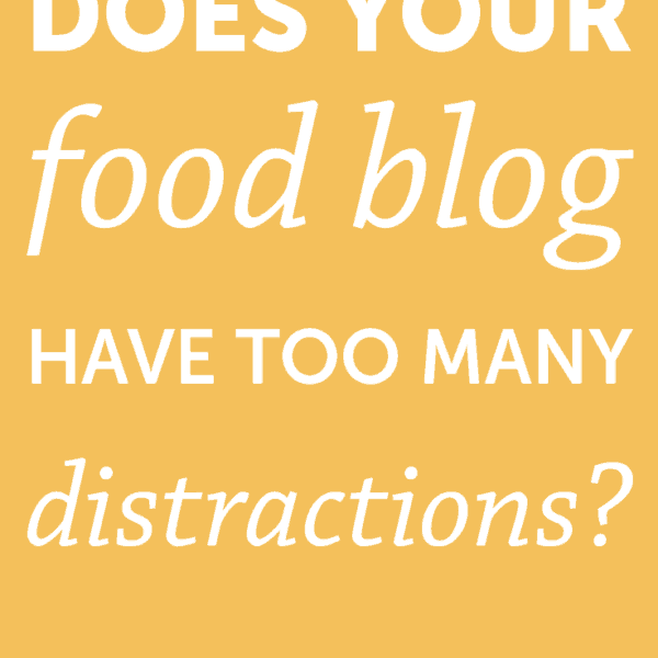 Does Your Food Blog Have Too Many Distractions?