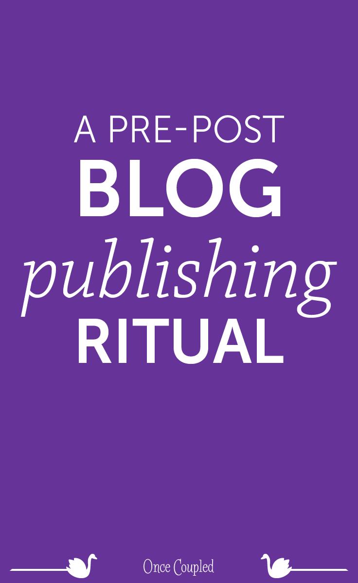 A pre-post blog publishing ritual