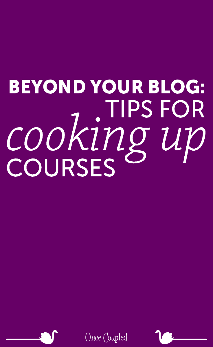 Beyond your blog 4: tips for cooking up courses