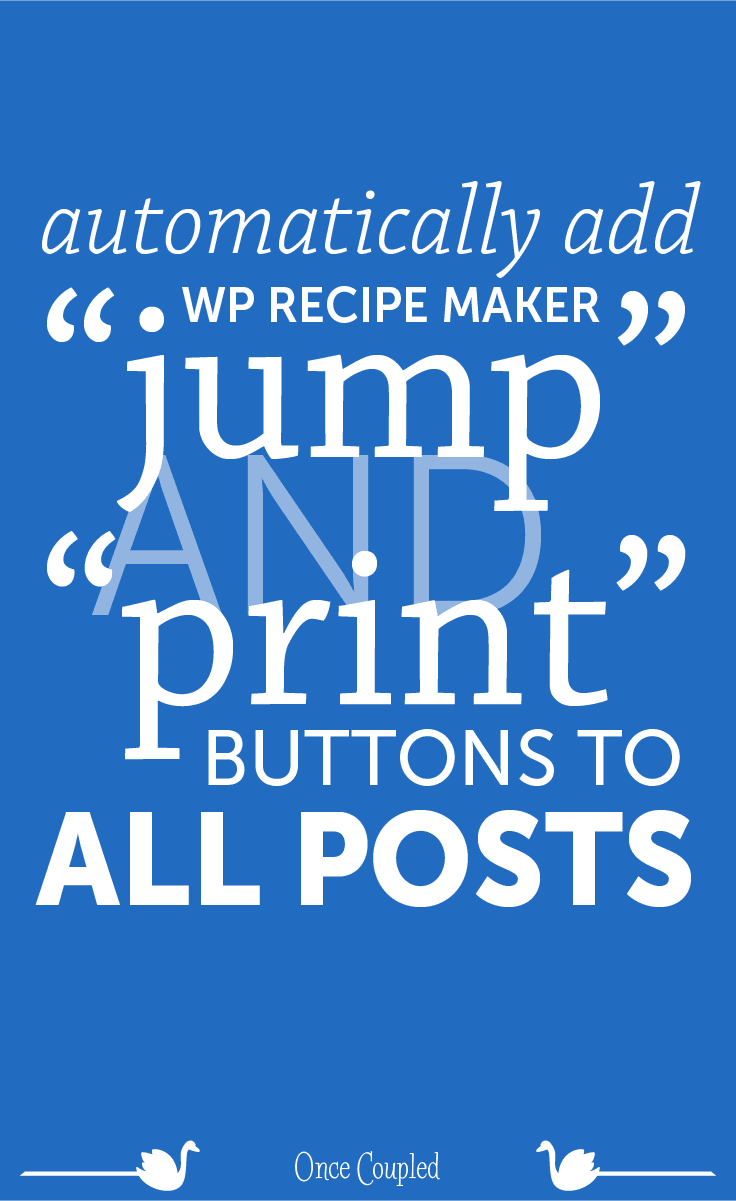 """Automatically Add WP Recipe Maker """"Jump"""" And """"Print"""" Buttons to ALL Posts"""