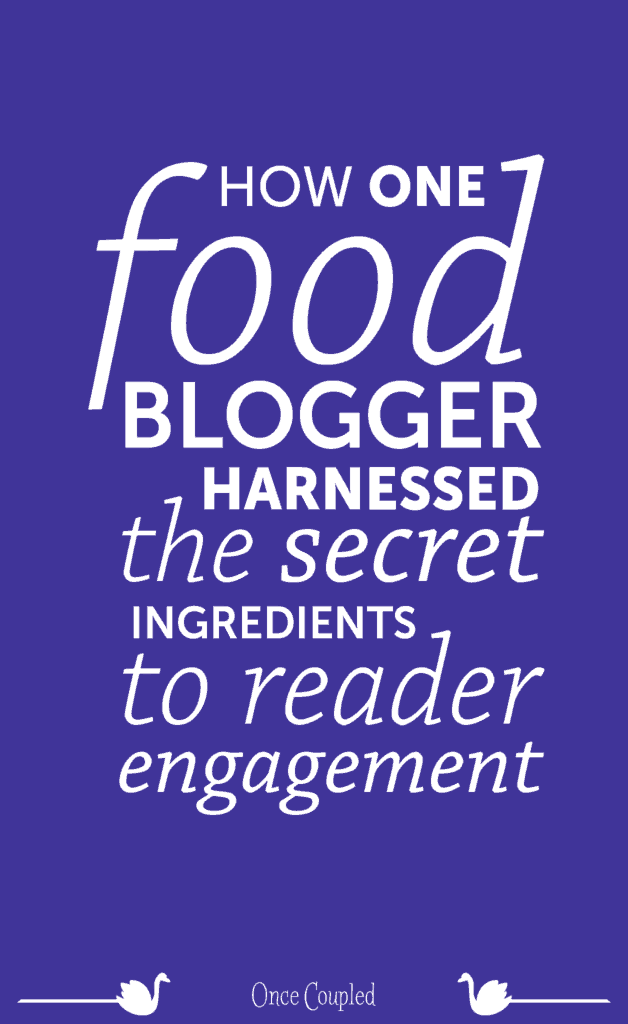 How One Food Blogger Harnessed the Secret Ingredients to Reader Engagement