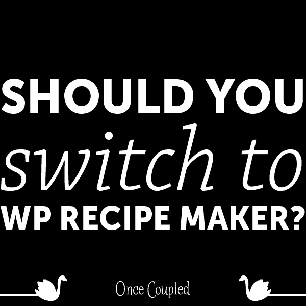 Should I switch to WP Recipe Maker?