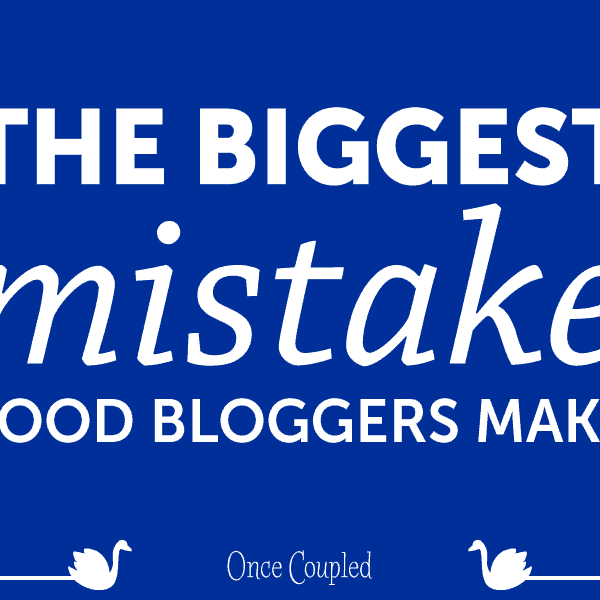 The Biggest Mistake Food Bloggers Make