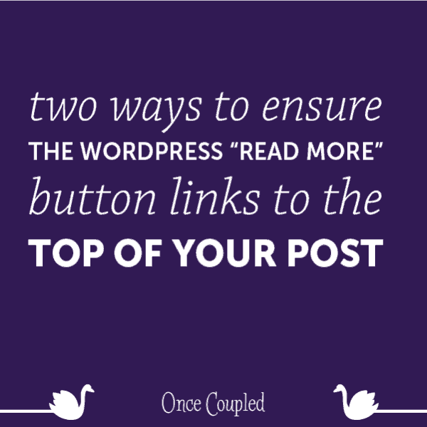 """Two Ways to Ensure the WordPress """"Read More"""" Button Links to the Top of Your Post"""