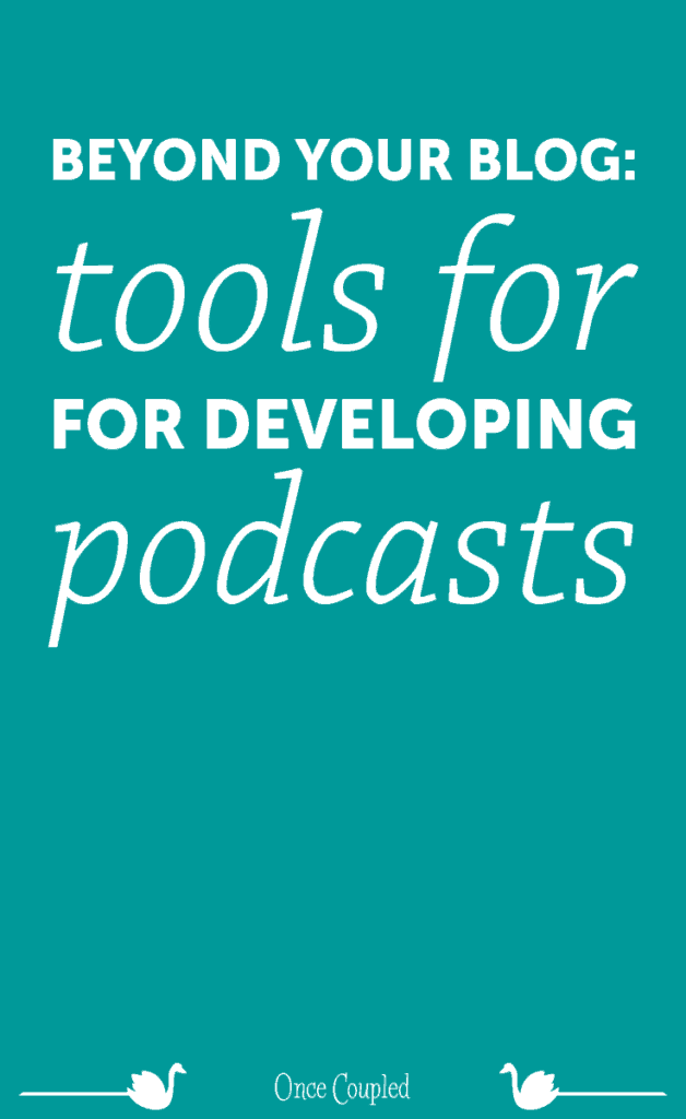 Beyond Your Blog 5: Tools for Developing Podcasts
