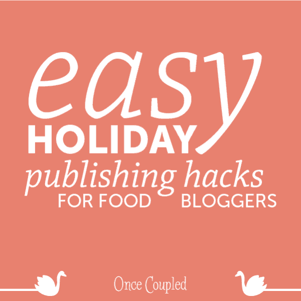 Easy Holiday Publishing Hacks for Food Bloggers