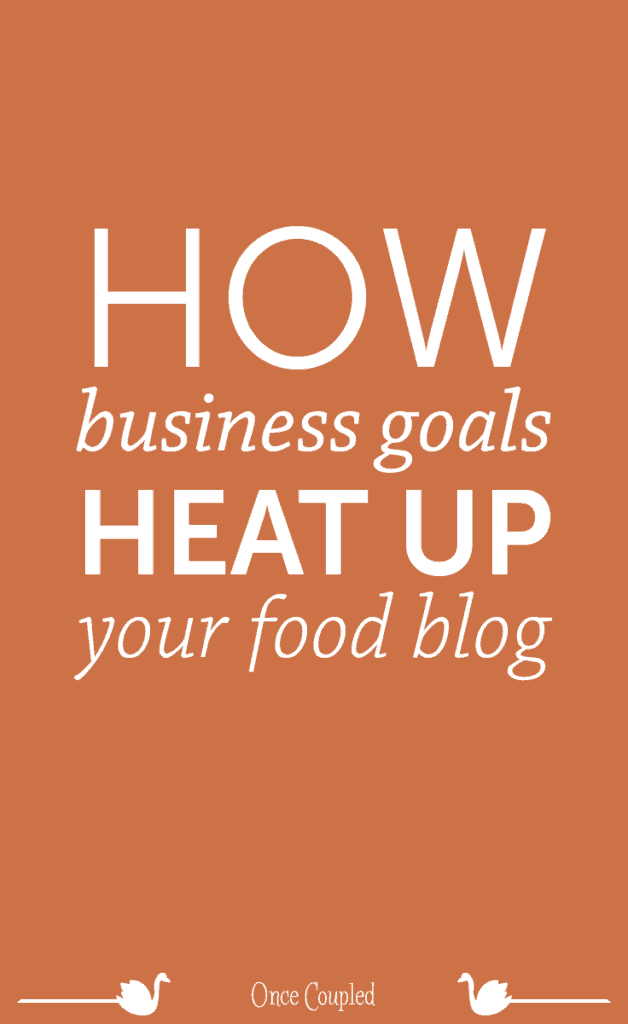 How Business Goals Heat up Your Food Blog