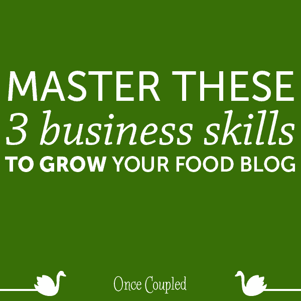 Master These 3 Business Skills to Grow Your Food Blog in 2017