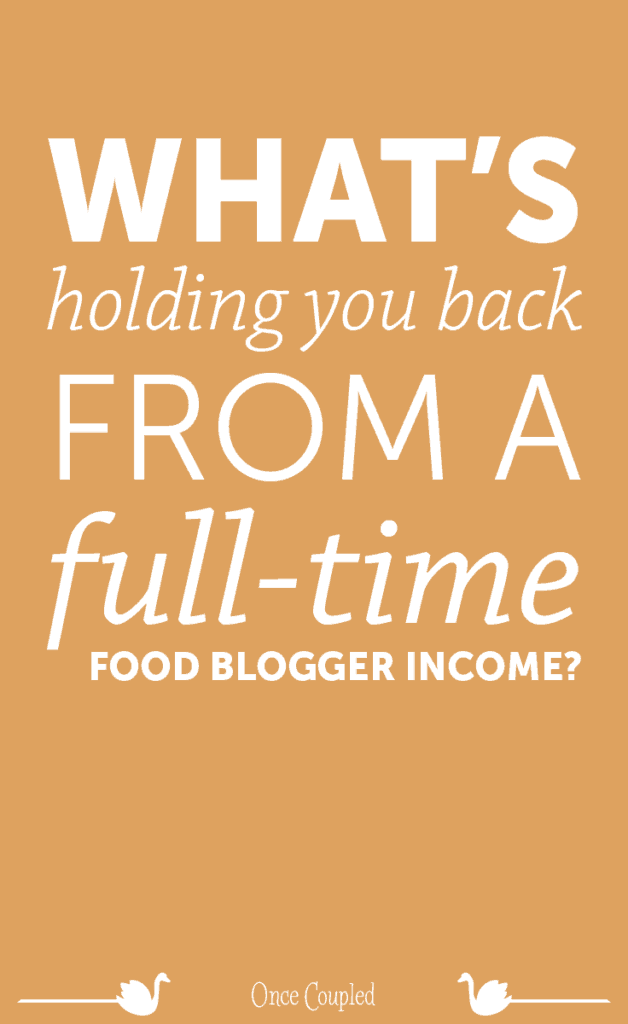 whats-holding-you-back-from-a-full-time-food-blogger-income-p