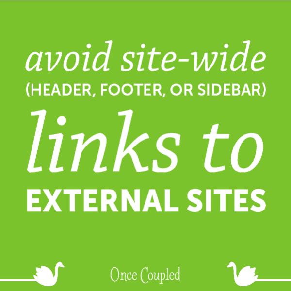 Avoid Site-Wide (Header, Footer, or Sidebar) Links to External Pages