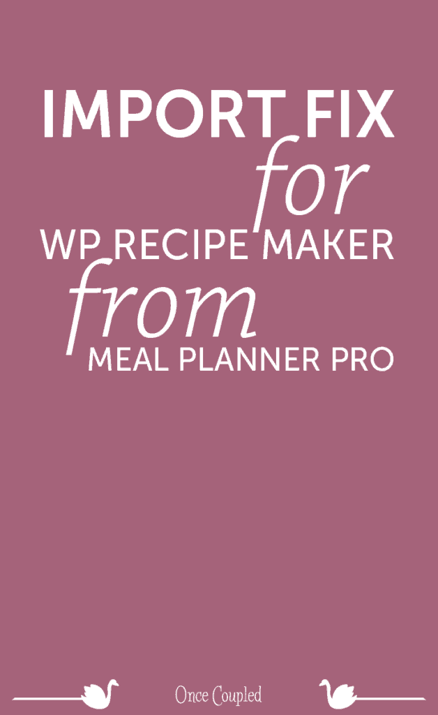 Import Fix for WP Recipe Maker from Meal Planner Pro