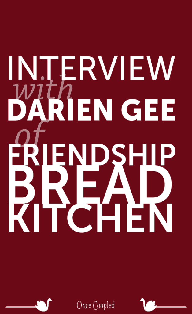 Once Coupled's Interview with Darien Gee of Friendship Bread Kitchen