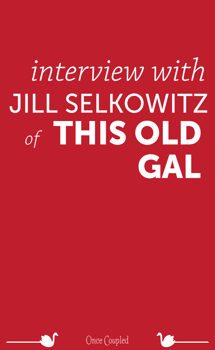 Interview with Jill Selkowitz of This Old Gal