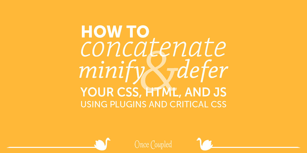 How to Concatenate, Minify, and Defer Your CSS, HTML, and JS
