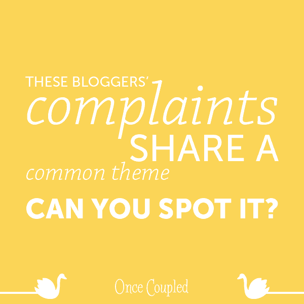 These bloggers' complaints share a common theme. Can you spot it?