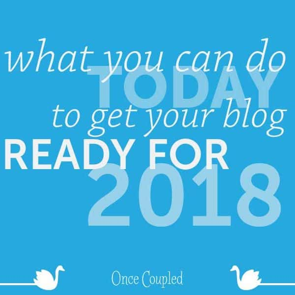 What You Can do Today to Get Your Blog 2018-Ready