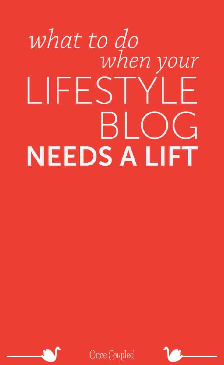 What to Do When Your Lifestyle Blog Needs a Lift