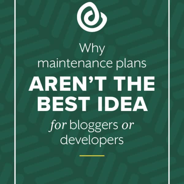 Why Maintenance Plans Aren't the Best Idea for Bloggers or Developers