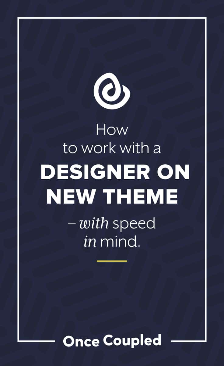 How to work with a designer on new theme – with speed in mind