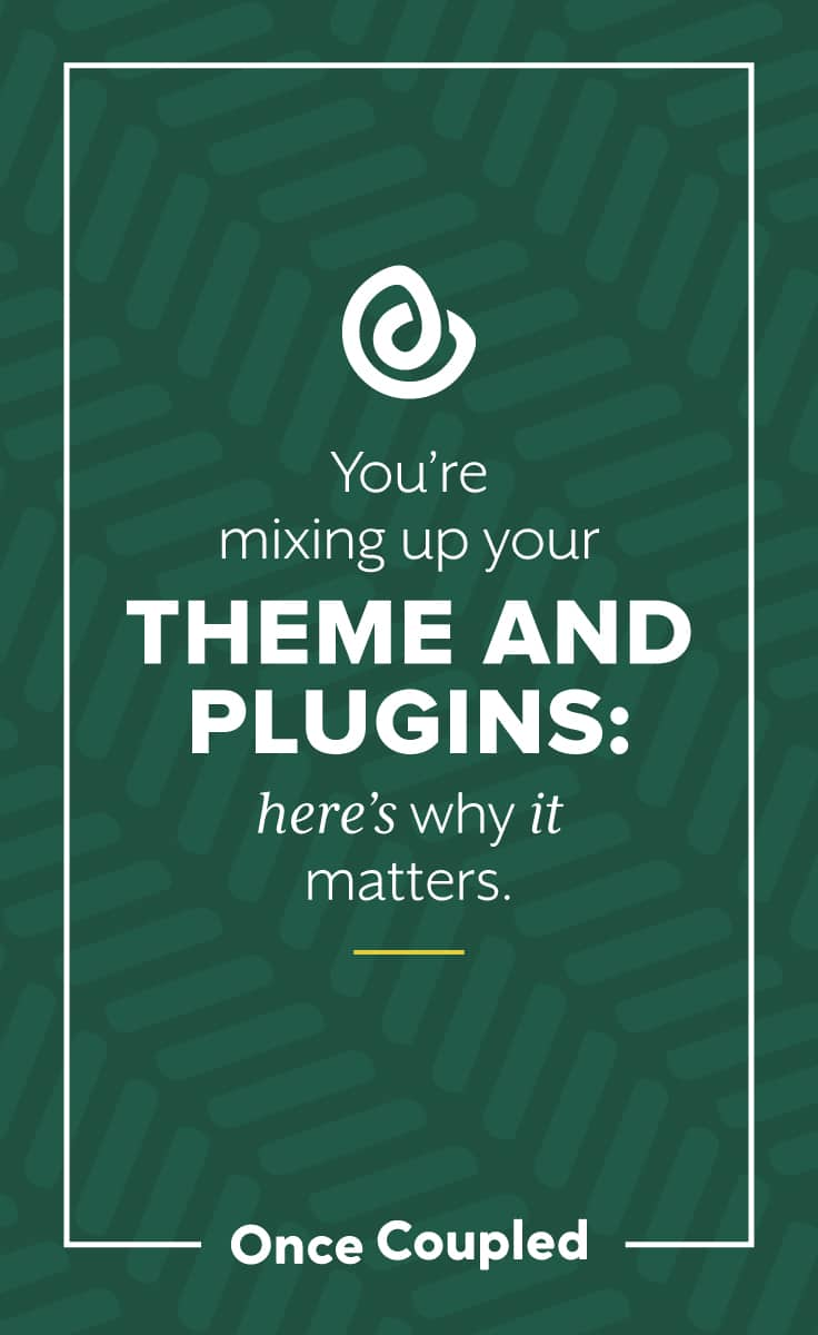 You're mixing up your theme and plugins: here's why it matters.
